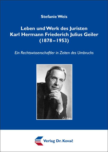 Cover: Leben und Werk des Juristen Karl Hermann Friederich Julius Geiler (1878–1953)