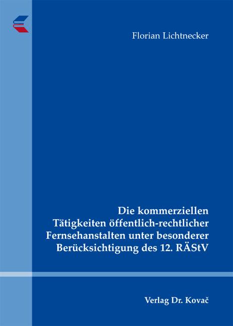 Cover: Die kommerziellen Tätigkeiten öffentlich-rechtlicher Fernsehanstalten unter besonderer Berücksichtigung des 12. RÄStV