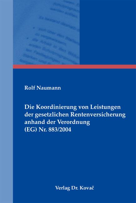Cover: Die Koordinierung von Leistungen der gesetzlichen Rentenversicherung anhand der Verordnung (EG) Nr. 883/2004