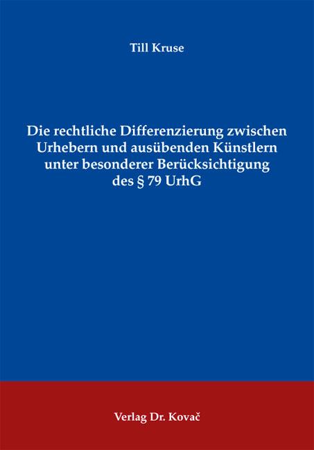 Cover: Die rechtliche Differenzierung zwischen Urhebern und ausübenden Künstlern unter besonderer Berücksichtigung des § 79 UrhG