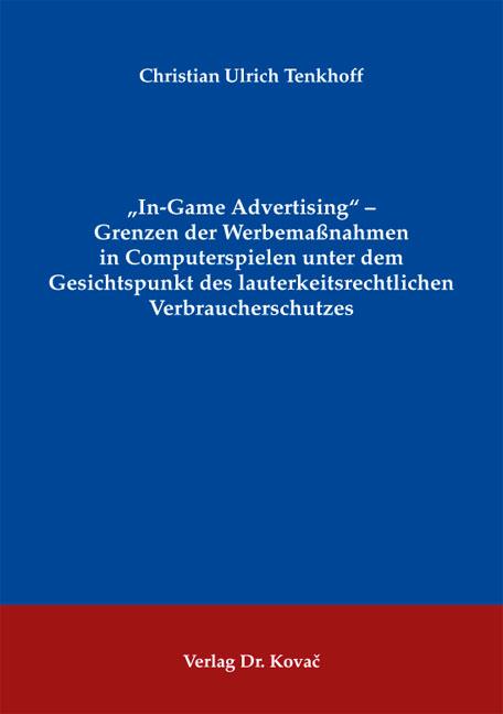 """Cover: """"In-Game Advertising"""" – Grenzen der Werbemaßnahmen in Computerspielen unter dem Gesichtspunkt des lauterkeitsrechtlichen Verbraucherschutzes"""