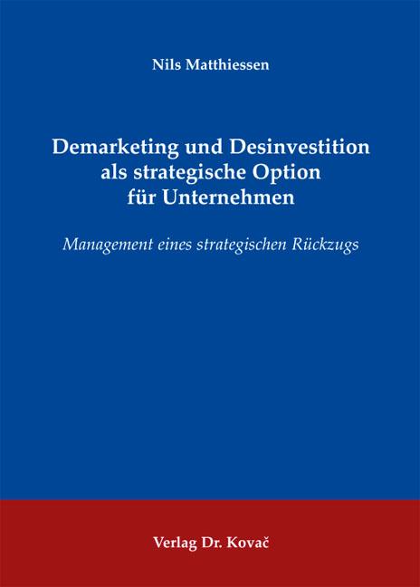 Cover: Demarketing und Desinvestition als strategische Option für Unternehmen