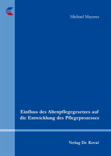 Cover: Einfluss des Altenpflegegesetzes auf die Entwicklung des Pflegeprozesses
