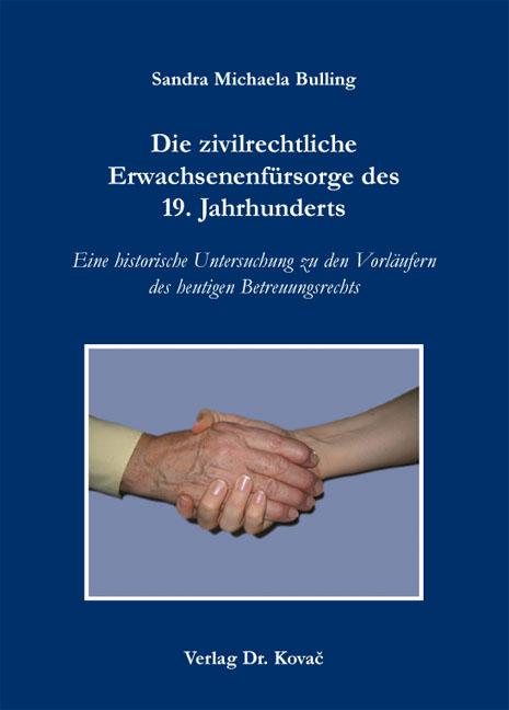 Cover: Die zivilrechtliche Erwachsenenfürsorge des 19. Jahrhunderts