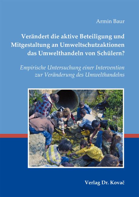 Cover: Verändert die aktive Beteiligung und Mitgestaltung an Umweltschutzaktionen das Umwelthandeln von Schülern?