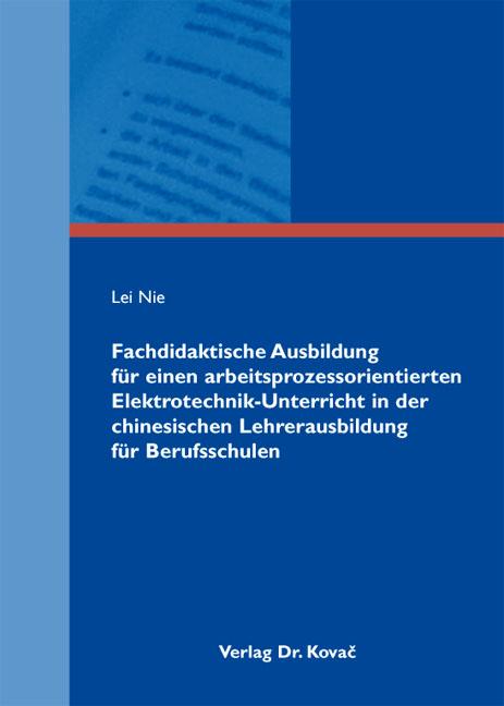 Cover: Fachdidaktische Ausbildung für einen arbeitsprozessorientierten Elektrotechnik-Unterricht in der chinesischen Lehrerausbildung für Berufsschulen