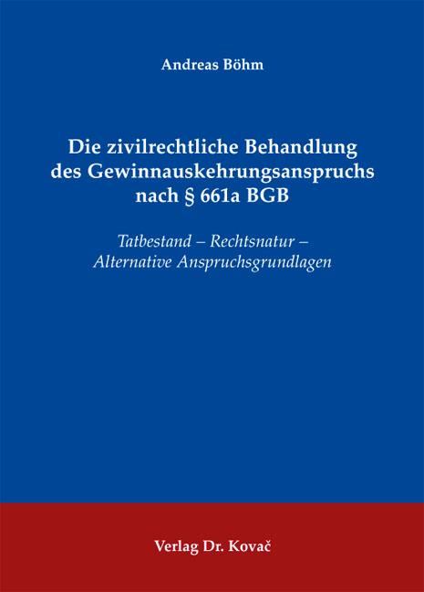 Cover: Die zivilrechtliche Behandlung des Gewinnauskehrungsanspruchs nach § 661a BGB