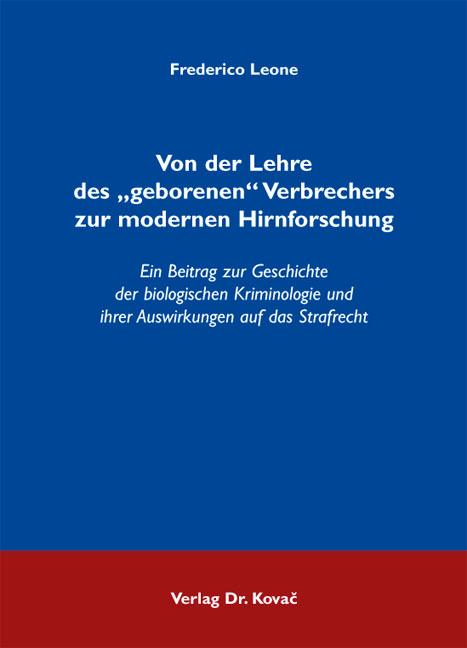 """Cover: Von der Lehre des """"geborenen"""" Verbrechers zur modernen Hirnforschung"""