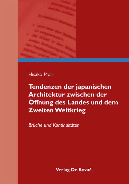 Cover: Tendenzen der japanischen Architektur zwischen der Öffnung des Landes und dem Zweiten Weltkrieg