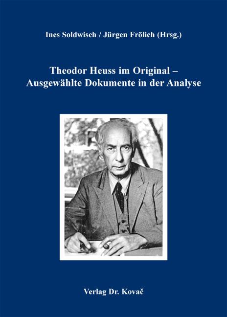 Cover: Theodor Heuss im Original – Ausgewählte Dokumente in der Analyse