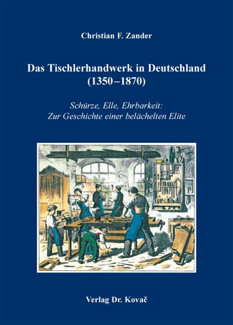 Cover: Das Tischlerhandwerk in Deutschland (1350–1870)