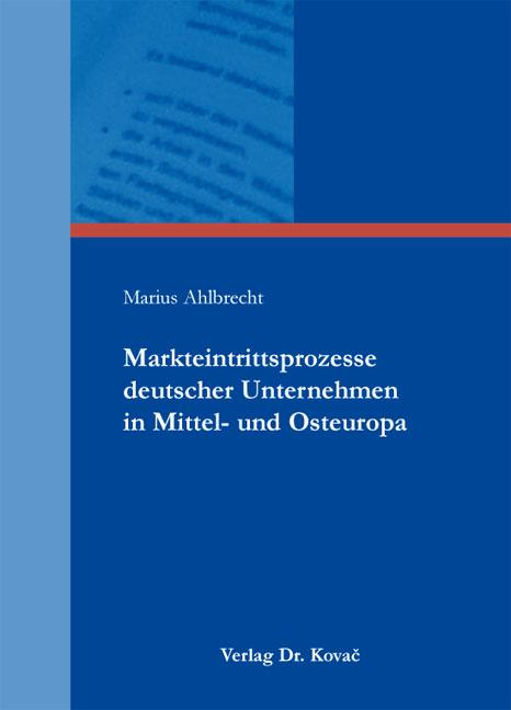 Cover: Markteintrittsprozesse deutscher Unternehmen in Mittel- und Osteuropa