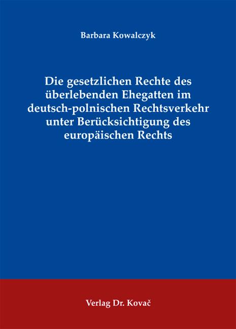 Cover: Die gesetzlichen Rechte des überlebenden Ehegatten im deutsch-polnischen Rechtsverkehr unter Berücksichtigung des europäischen Rechts