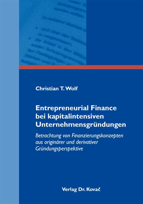 Cover: Entrepreneurial Finance bei kapitalintensiven Unternehmensgründungen