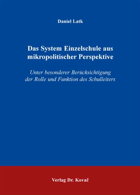 Cover: Das System Einzelschule aus mikropolitischer Perspektive