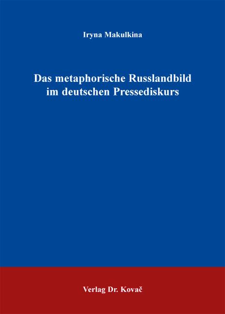 Cover: Das metaphorische Russlandbild im deutschen Pressediskurs