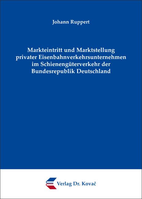 Cover: Markteintritt und Marktstellung privater Eisenbahnverkehrsunternehmen im Schienengüterverkehr der Bundesrepublik Deutschland