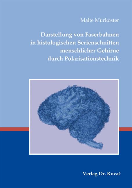 Cover: Darstellung von Faserbahnen in histologischen Serienschnitten menschlicher Gehirne durch Polarisationstechnik