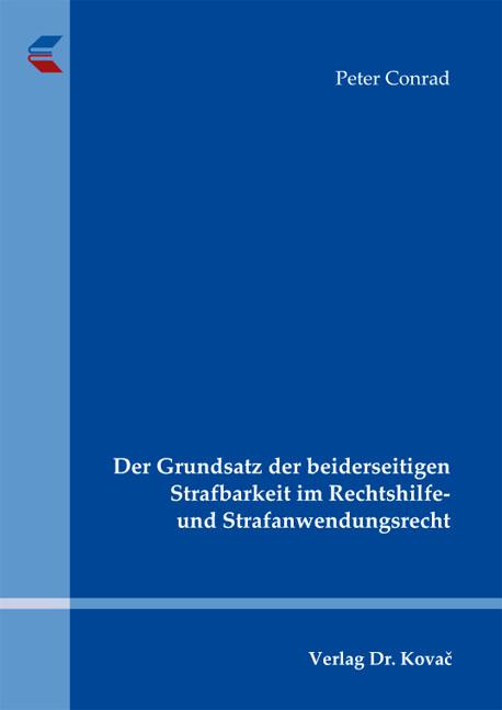 Cover: Der Grundsatz der beiderseitigen Strafbarkeit im Rechtshilfe- und Strafanwendungsrecht