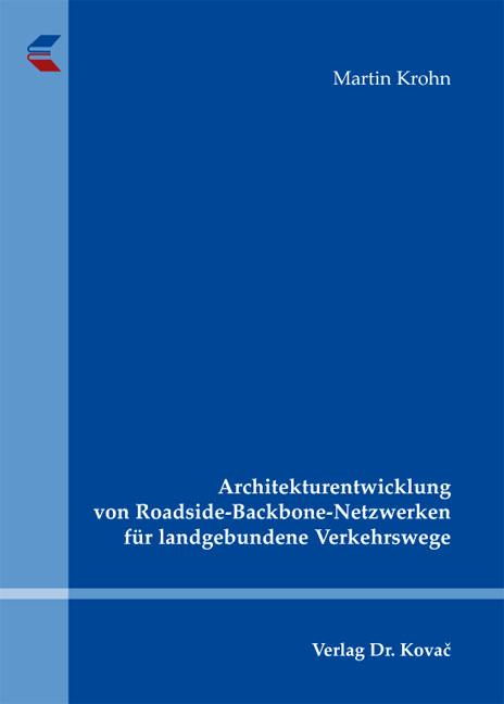 Cover: Architekturentwicklung von Roadside-Backbone-Netzwerken für landgebundene Verkehrswege