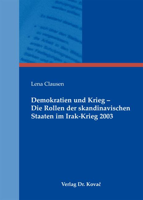 Cover: Demokratien und Krieg – Die Rollen der skandinavischen Staaten im Irak-Krieg2003