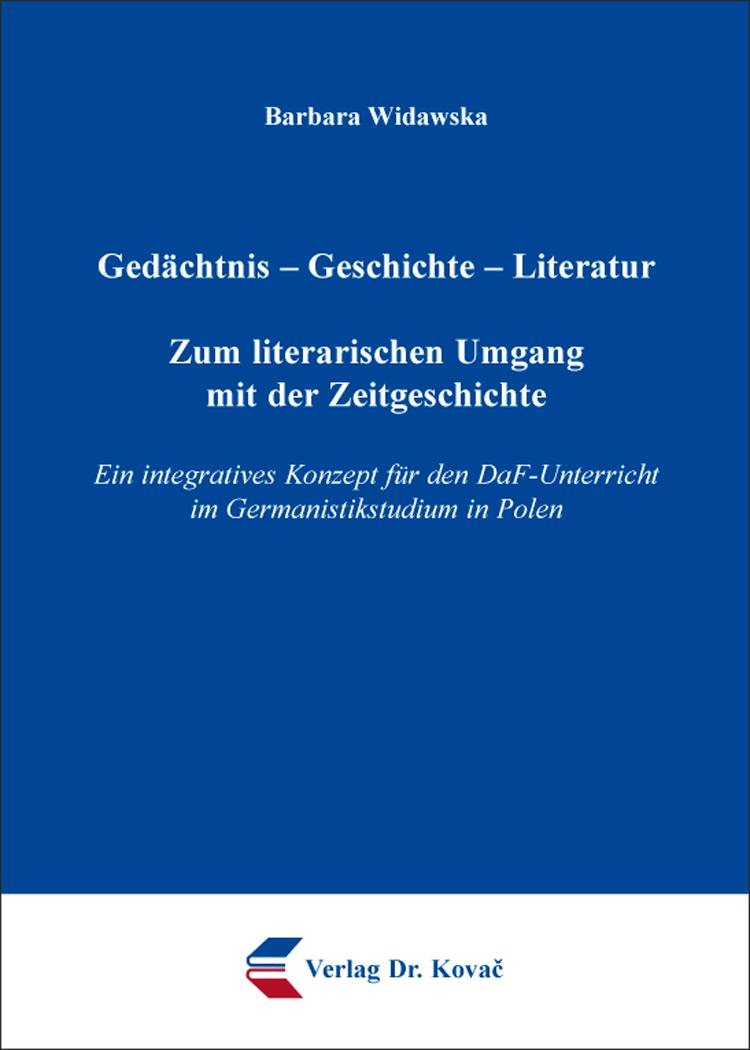 Cover: Gedächtnis – Geschichte – Literatur: Zum literarischen Umgang mit der Zeitgeschichte