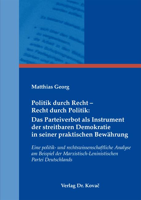 Cover: Politik durch Recht– RechtdurchPolitik: Das Parteiverbot als Instrument der streitbaren Demokratie in seiner praktischen Bewährung