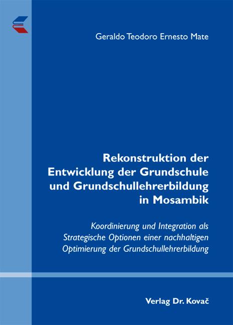 Cover: Rekonstruktion der Entwicklung der Grundschule und Grundschullehrerbildung in Mosambik