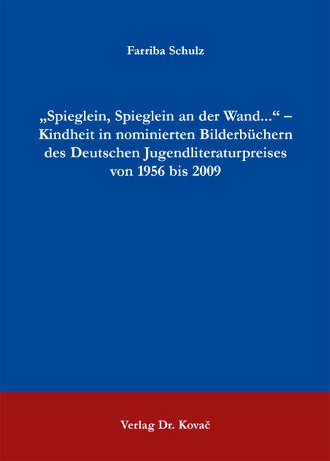 """Cover: """"Spieglein, Spieglein an der Wand..."""" – Kindheit in nominierten Bilderbüchern des Deutschen Jugendliteraturpreises von 1956 bis 2009"""