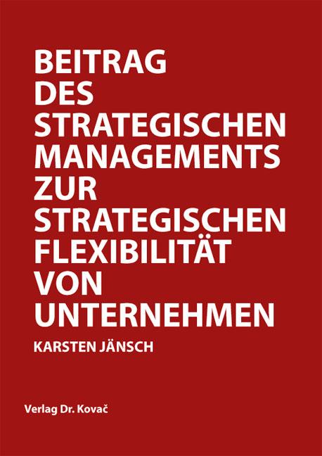 Cover: Beitrag des Strategischen Managements zur strategischen Flexibilität von Unternehmen