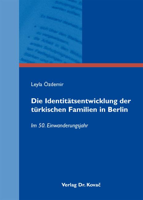Cover: Die Identitätsentwicklung der türkischen Familien in Berlin