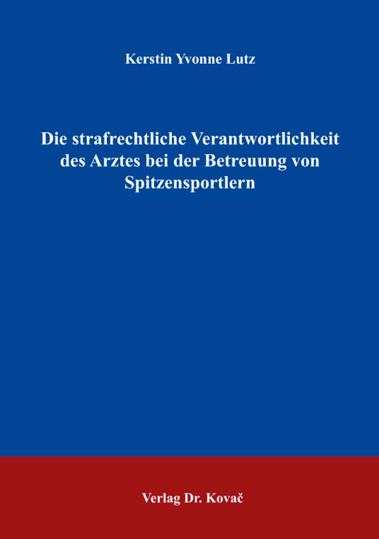 Cover: Die strafrechtliche Verantwortlichkeit des Arztes bei der Betreuung von Spitzensportlern