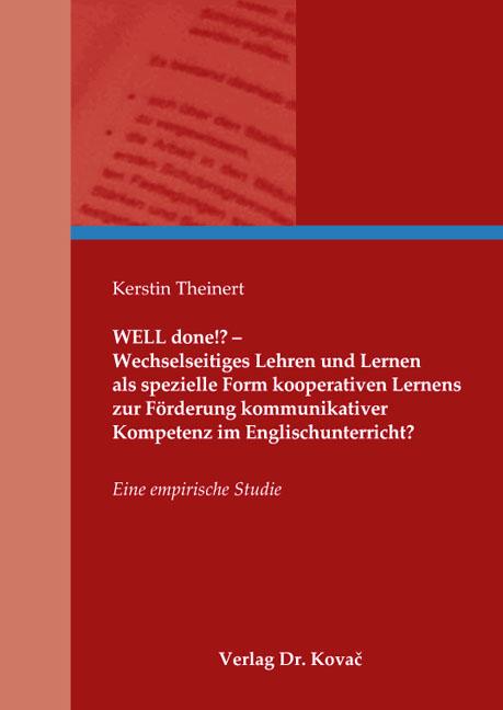 Cover: WELL done!? – Wechselseitiges Lehren und Lernen als spezielle Form kooperativen Lernens zur Förderung kommunikativer Kompetenz im Englischunterricht?