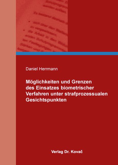Cover: Möglichkeiten und Grenzen des Einsatzes biometrischer Verfahren unter strafprozessualen Gesichtspunkten