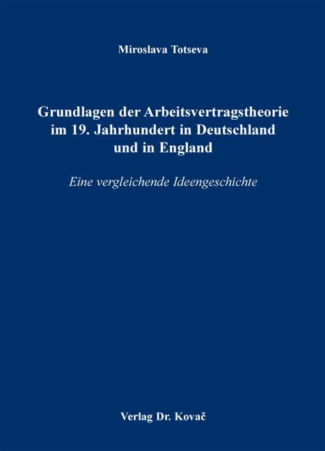 Cover: Grundlagen der Arbeitsvertragstheorie im 19. Jahrhundert in Deutschland und in England
