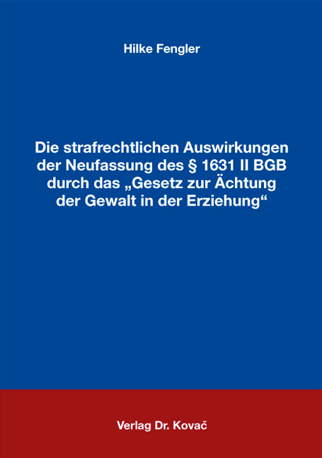 """Cover: Die strafrechtlichen Auswirkungen der Neufassung des § 1631 II BGB durch das """"Gesetz zur Ächtung der Gewalt in der Erziehung"""""""