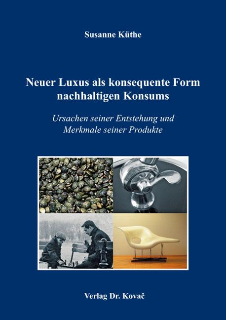 Cover: Neuer Luxus als konsequente Form nachhaltigen Konsums