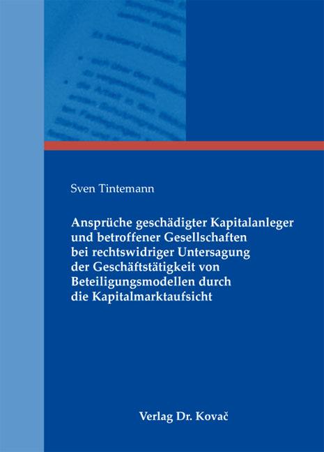 Cover: Ansprüche geschädigter Kapitalanleger und betroffener Gesellschaften bei rechtswidriger Untersagung der Geschäftstätigkeit von Beteiligungsmodellen durch die Kapitalmarktaufsicht