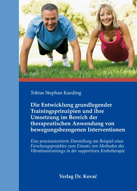 Cover: Die Entwicklung grundlegender Trainingsprinzipien und ihre Umsetzung im Bereich der therapeutischen Anwendung von bewegungsbezogenen Interventionen