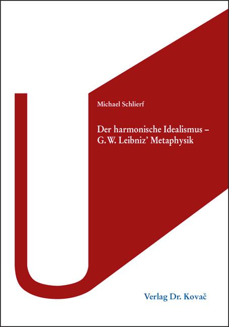 Cover: Der harmonische Idealismus –G. W. Leibniz' Metaphysik