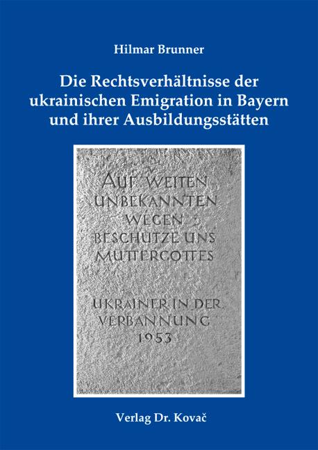 Cover: Die Rechtsverhältnisse der ukrainischen Emigration in Bayern und ihrer Ausbildungsstätten