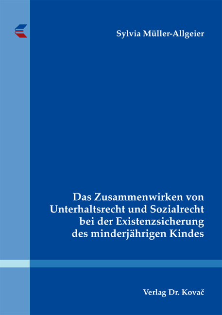 Cover: Das Zusammenwirken von Unterhaltsrecht und Sozialrecht bei der Existenzsicherung des minderjährigen Kindes