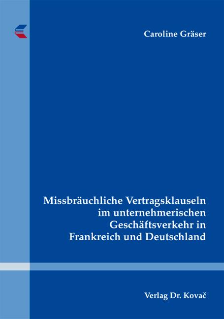 Cover: Missbräuchliche Vertragsklauseln im unternehmerischen Geschäftsverkehr in Frankreich und Deutschland