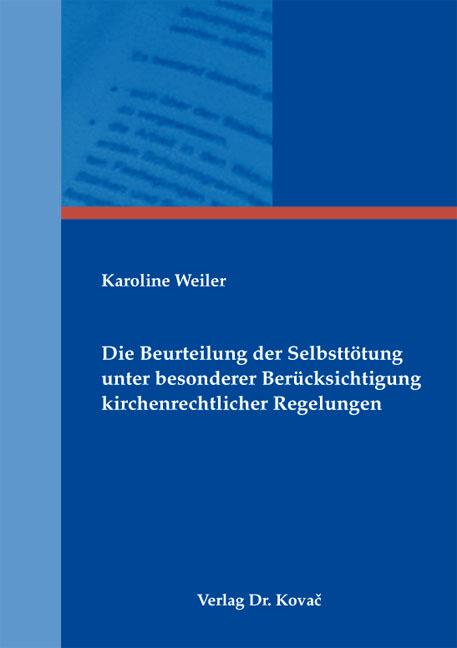 Cover: Die Beurteilung der Selbsttötung unter besonderer Berücksichtigung kirchenrechtlicher Regelungen