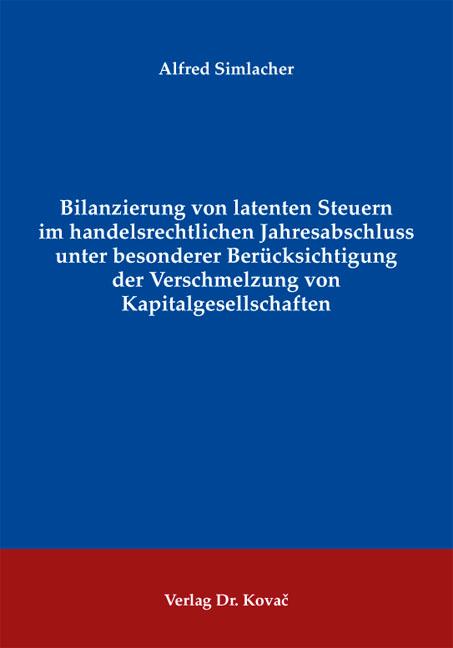 Cover: Bilanzierung von latenten Steuern im handelsrechtlichen Jahresabschluss unter besonderer Berücksichtigung der Verschmelzung von Kapitalgesellschaften