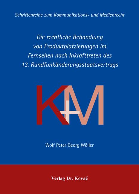 Cover: Die rechtliche Behandlung von Produktplatzierungen im Fernsehen nach Inkrafttreten des 13.Rundfunkänderungsstaatsvertrags