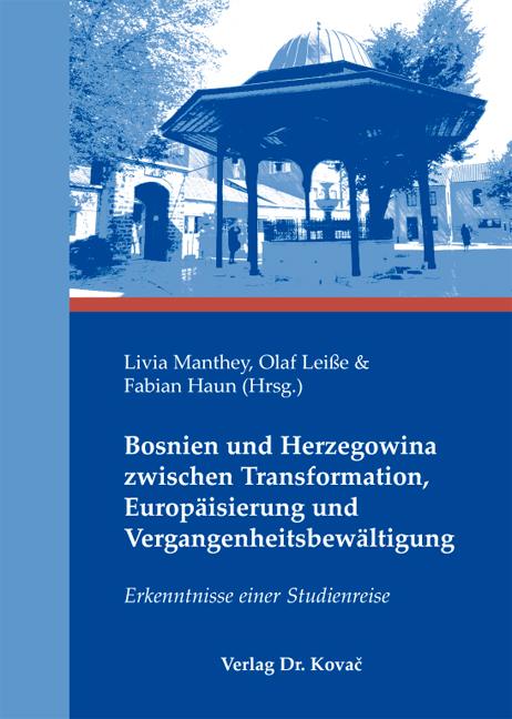 Cover: Bosnien und Herzegowina zwischen Transformation, Europäisierung und Vergangenheitsbewältigung