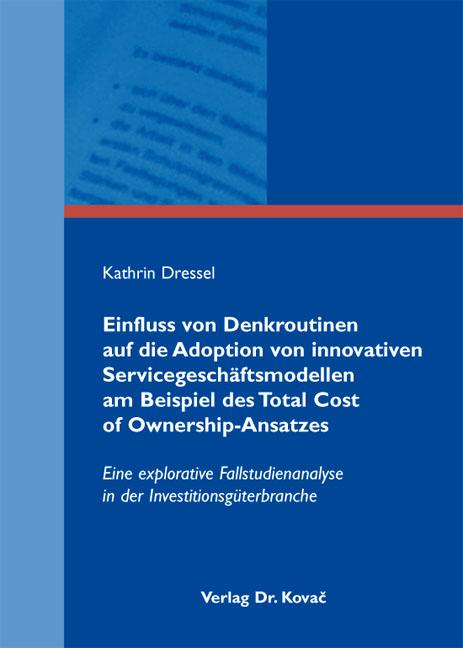 Cover: Einfluss von Denkroutinen auf die Adoption von innovativen Servicegeschäftsmodellen am Beispiel des Total Cost of Ownership-Ansatzes