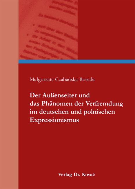 Cover: Der Außenseiter und das Phänomen der Verfremdung im deutschen und polnischen Expressionismus