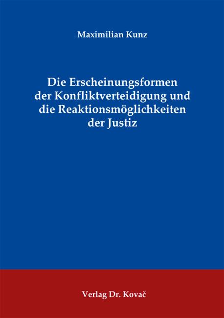 Cover: Die Erscheinungsformen der Konfliktverteidigung und die Reaktionsmöglichkeiten der Justiz